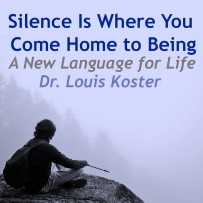 Silence Is Where You Come Home to Being
