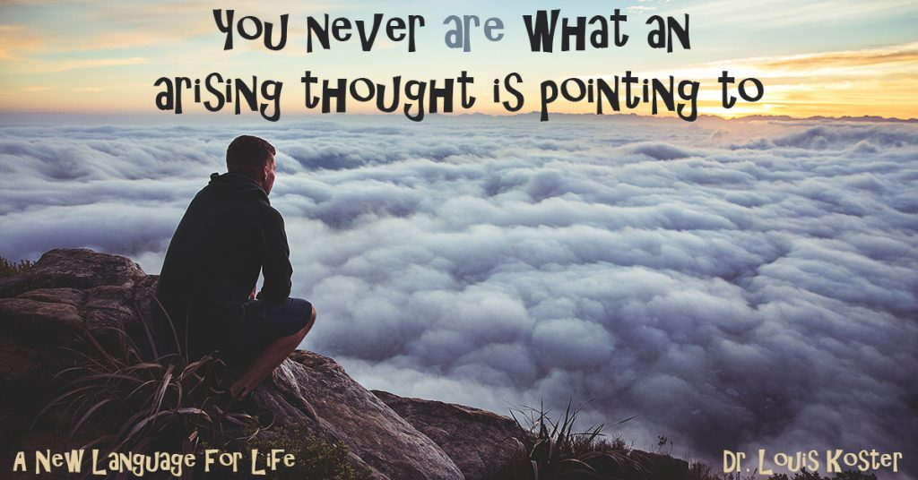 You Never Are What an Arising Thought Is Pointing to
